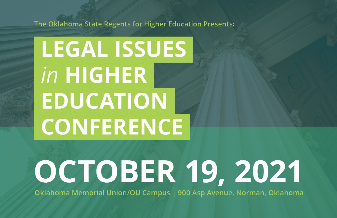 Legal Issues in Higher Education Conference October 19, 2021 Oklahoma Memorial Union/OU Campus, 900 Asp Ave, Norman, Oklahoma